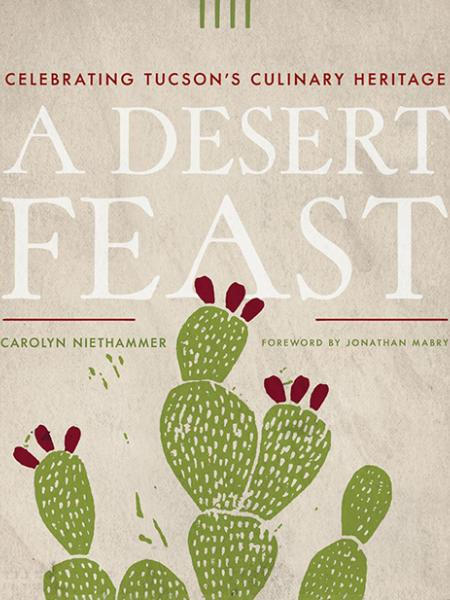 Cover of the  A Desert Feast Book by Carolyn Niethammer